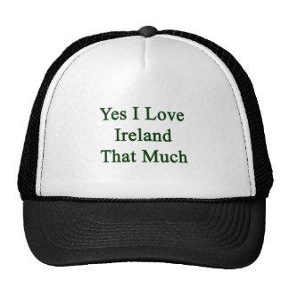 Yes I Love Ireland That Much Trucker Hats
