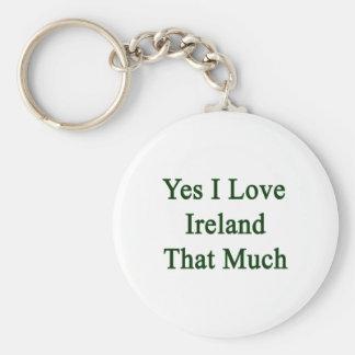 Yes I Love Ireland That Much Basic Round Button Key Ring
