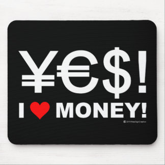 Yes! I love money! Mouse Pad