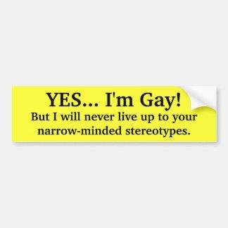 YES I m Gay Bumper Sticker