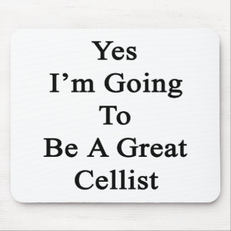 Yes I m Going To Be A Great Cellist Mouse Pad