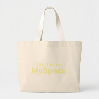 Yes I m On Myspace Tote Bag