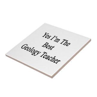 Yes I m The Best Geology Teacher Tile