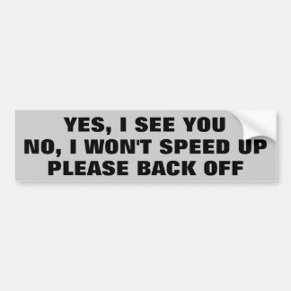 Yes I See You, no I Won't Speed Back Off Bumper Sticker