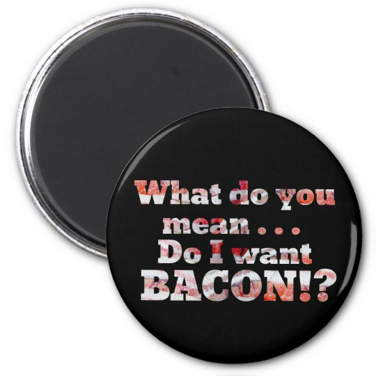 Yes, I Want Bacon! 6 Cm Round Magnet