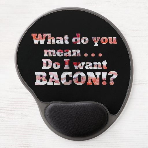 Yes, I Want Bacon! Gel Mouse Mat