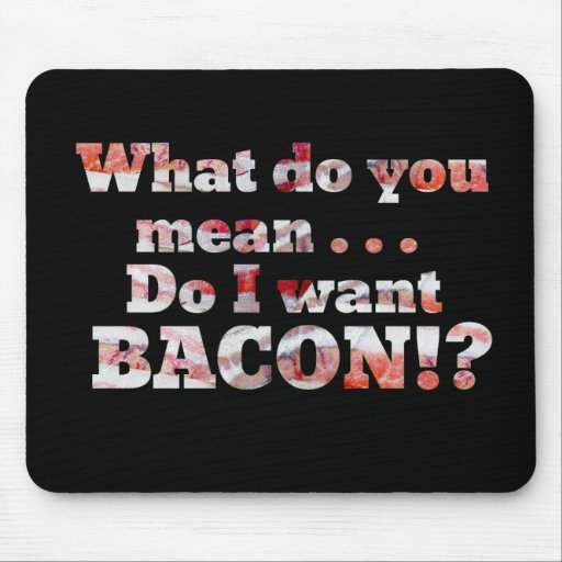 Yes, I Want Bacon! Mouse Pad