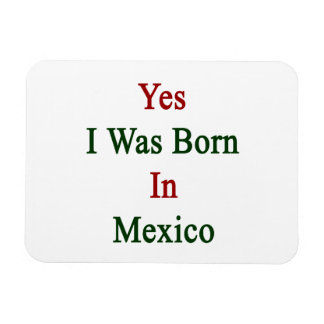 Yes I Was Born In Mexico Rectangular Photo Magnet