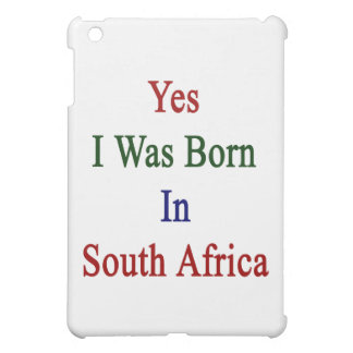 Yes I Was Born In South Africa Cover For The iPad Mini