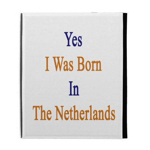 Yes I Was Born In The Netherlands iPad Folio Cases