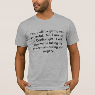 Yes, I will be giving you Propofol.  No, I am n... T-Shirt