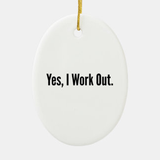 Yes, I Work Out. Ceramic Oval Decoration