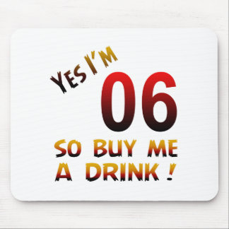 Yes I'm 06 so buy me a drink ! Mouse Pad