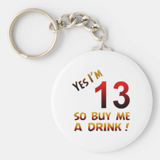 Yes I'm 13 so buy me a drink ! Keychains