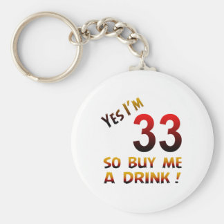 Yes I'm 33 so buy me a drink ! Key Chains