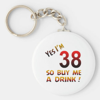 Yes I'm 38 so buy me a drink ! Keychains
