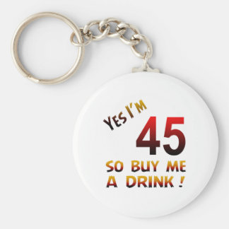 Yes I'm 45 so buy me a drink ! Key Chain