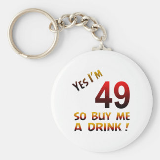 Yes I'm 49 so buy me a drink ! Keychains