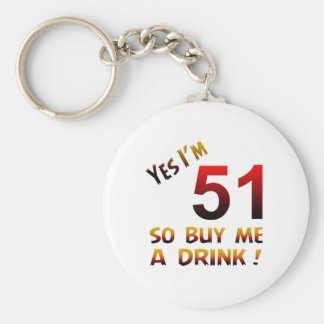 Yes I'm 51 so buy me a drink ! Keychain