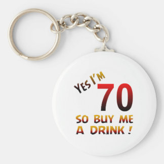 Yes I'm 70 so buy me a drink ! Key Chain