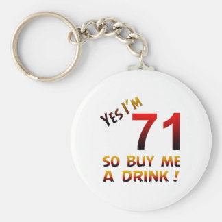Yes I'm 71 so buy me a drink ! Keychains