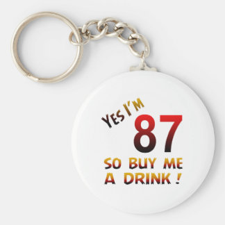 Yes I'm 87 so buy me a drink ! Key Chains