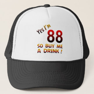 Yes I'm 88 so buy me a drink ! Trucker Hat