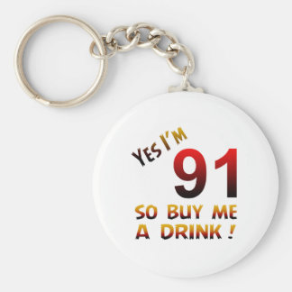 Yes I'm 91 so buy me a drink ! Key Chains