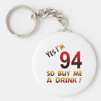 Yes I'm 94 so buy me a drink ! Keychains