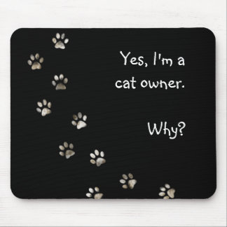 Yes, I'm a cat owner Mouse Pad