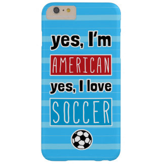 Yes I'm American, Yes I Love Soccer Barely There iPhone 6 Plus Case