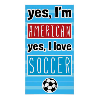Yes I'm American, Yes I Love Soccer Poster