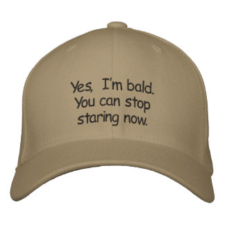 Yes,  I'm bald.  You can stop staring now. Embroidered Hat
