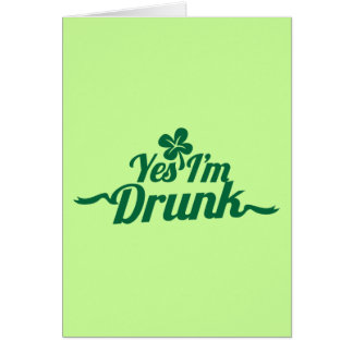 YES , I'm DRUNK with shamrock Greeting Cards