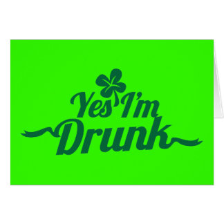 YES , I'm DRUNK with shamrock Greeting Card