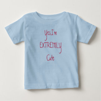 Yes,I'm EXTREMLY Cute Baby T-Shirt