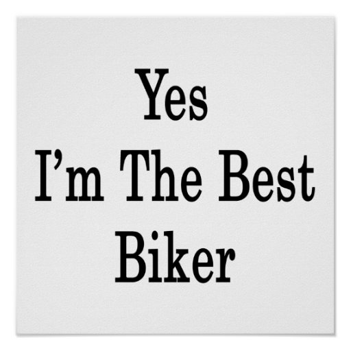 Yes I'm The Best Biker Posters