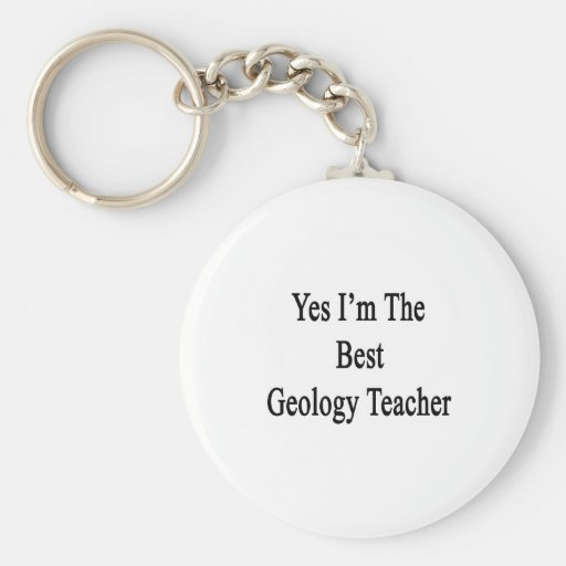 Yes I'm The Best Geology Teacher Key Chain