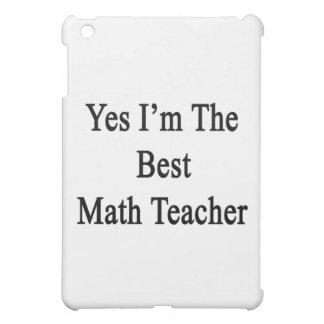 Yes I'm The Best Math Teacher Case For The iPad Mini