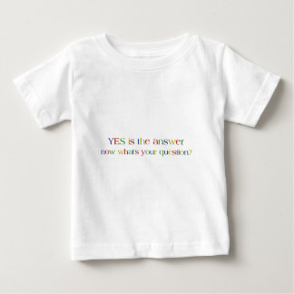 Yes is the answer baby T-Shirt