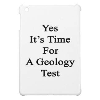 Yes It s Time For A Geology Test iPad Mini Cover