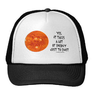Yes, It Takes A Lot Of Energy Just To Exist (Sun) Trucker Hat