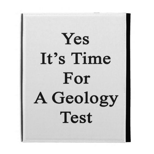 Yes It's Time For A Geology Test iPad Folio Case