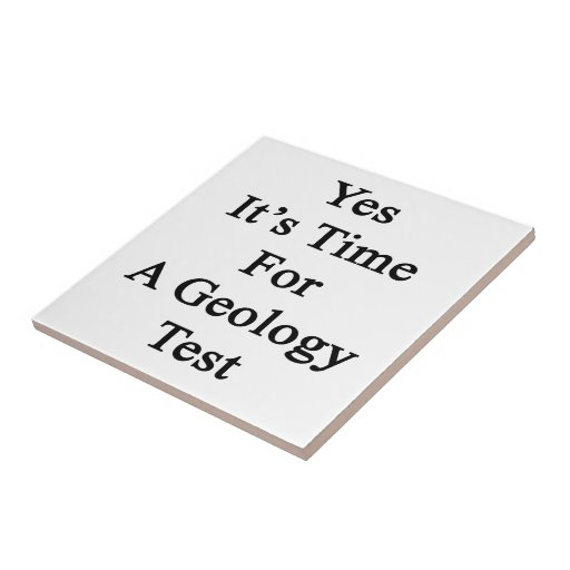 Yes It's Time For A Geology Test Tile