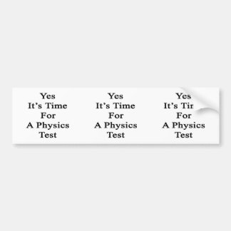 Yes It's Time For A Physics Test Bumper Sticker