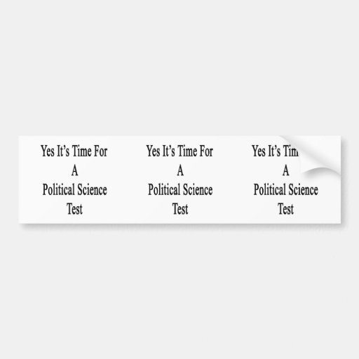 Yes It's Time For A Political Science Test Bumper Stickers