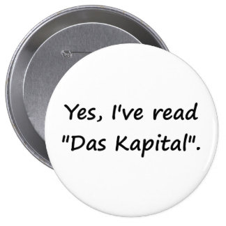 "Yes, I've read ""Das Kapital"". Button"
