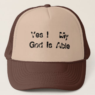 Yes !   My God Is Able Trucker Hat