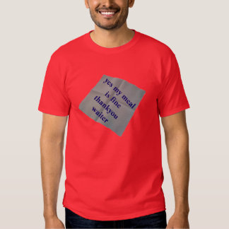 yes my meal is fine thankyou waiter t-shirt