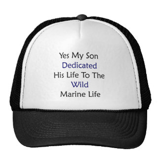 Yes My Son Dedicated His Life To The Wild Marine L Hats
